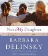 Not My Daughter (Audio) - Barbara Delinsky, Cassandra Campbell