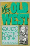 The Old West Quiz and Fact Book - Rod Gragg