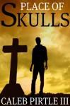 Place of Skulls - Caleb Pirtle III