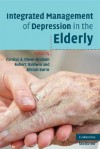 Integrated Management of Depression in the Elderly - Carolyn A. Chew-Graham, Alistair Burns, Robert Baldwin
