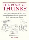 The Book of Thunks: Is not going fishing a hobby? And other possibly impossible questions to stretch your brain and annoy your friends - Ian Gilbert