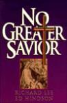 No Greater Savior - Richard Lee, Ed Hindson