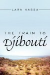 The Train to Djibouti - Lara Kassa