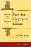 Becoming a Congregation of Learners: Learning as a Key to Revitalizing Congregational Life - Isa Aron