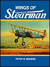 Wings of Stearman: The Story of Lloyd Stearman and the Classic Stearman Biplanes - Peter M. Bowers
