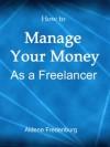 How to Manage Your Money as a Freelancer - Aldene Fredenburg