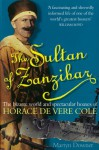 Sultan of Zanzibar: The Bizarre World and Spectacular Hoaxes of Horace de Vere Cole - Martyn Downer