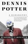 Dennis Potter: A Biography - Humphrey Carpenter