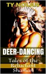 Deer Dancing (Tales of the Reluctant Shaman) - Ty Nolan