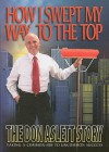 How I Swept My Way to the Top: The Don Aslett Story - Don Aslett