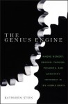 The Genius Engine: Where Memory, Reason, Passion, Violence, and Creativity Intersect in the Human Brain - Kathleen Stein