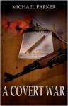 A Covert War - Michael Parker