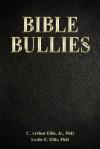 Bible Bullies: How Fundamentalists Got The Good Book So Wrong - C. Arthur Ellis Jr., Leslie E. Ellis, Michael Carr, Michael Hankins