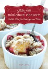 Gluten-Free Miniature Desserts: Tartlets, Mini Pies, Cake Pops, and More - Abigail R. Gehring, Timothy W Lawrence