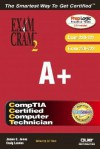 A+ Exam Cram 2 (Exam Cram 220-221, Exam Cram 220-222) [With CDROM] - James G. Jones, Ed Tittel, Craig Landes