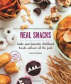 Real Snacks: Make Your Favorite Childhood Treats Without All the Junk - Lara Ferroni