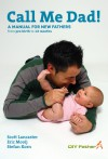 Call Me Dad!: A Manual for New Fathers from Pre-Birth to 12 Months - Scott Lancaster, Stefan Korn, Eric Mooij