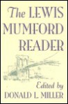 The Lewis Mumford Reader - Donald L. Miller