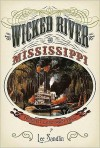 Wicked River: The Mississippi When It Last Ran Wild - Lee Sandlin