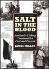 Salt in the Blood: Fishing Communities in Scotland - James Miller, Jim V. Miller