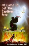 He Came To Set The Captives Free - Rebecca Brown