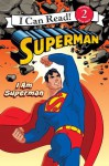 Superman Classic: I Am Superman: I Can Read Level 2 (I Can Read Book 2) - Michael Teitelbaum, Rick Farley