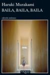 Baila, baila, baila (Spanish Edition) - Haruki Murakami