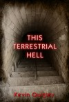 This Terrestrial Hell - Kevin Quigley