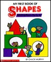My First Book of Shapes: With Lift-Up Flaps & a Pop-Up, Too! - Chuck Murphy