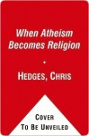 I Don't Believe in Atheists - Chris Hedges