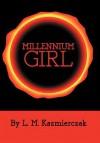Millennium Girl - L. M. Kazmierczak