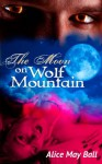 The Moon on Wolf Mountain (Werewolf BBW erotic romance) (Wolf Mountain Chronicles - Werewolf loves a fat girl 2) - Alice May Ball