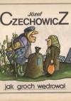 Jak groch wędrował - Józef Czechowicz