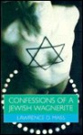 Confessions of a Jewish Wagnerite: Being Gay and Jewish in America - Lawrence D. Mass