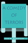 A Comedy of Terrors - J.M. Robertson