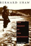 Bernard Shaw: The Ascent of the Superman - Sally Peters