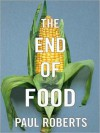 The End of Food (MP3 Book) - Paul Roberts, William Dufris