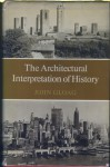 The Architectural Interpretation of History - John Gloag