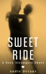 Sweet Ride (A Sexy Strangers Short) - Andie Devaux