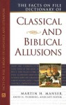 The Facts on File Dictionary of Classical and Biblical Allusions - Martin H. Manser