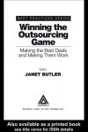 Winning the Outsourcing Game: Making the Best Deals and Making Them Work - Janet Butler