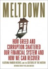 Meltdown: How Greed and Corruption Shattered Our Financial System and How We Can Recover - Katrina Vanden Heuvel, Ralph Nader, Barbara Ehrenreich, Naomi Klein, Allison Kilkenny, Joseph E. Stiglitz