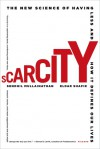 Scarcity: The New Science of Having Less and How It Defines Our Lives - Sendhil Mullainathan, Eldar Shafir