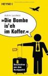"""""""Die Bombe is' eh im Koffer"""": Geschichten aus dem Handgepäck - Achim Lucchesi"""