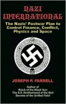 Nazi International: The Nazis' Postwar Plan to Control the Worlds of Science, Finance, Space, and Conflict - Joseph P. Farrell