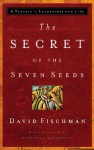 The Secret of the Seven Seeds: A Parable of Leadership and Life - David Fischman, Marshall Goldsmith