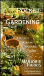 Pocket Gardening: A Guide to Gardening in Impossible Places - Marjorie Harris, Tim Saunders