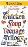 Chicken Soup Teenage Trilogy (Chicken Soup for the Soul (Audio Health Communications)) - Jack Canfield, Mark Victor Hansen, Kimberly Kirberger