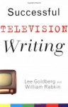 Successful Television Writing (Wiley Books For Writers) - Lee Goldberg, William Rabkin