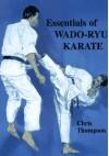 Essentials of Wado-Ryu Karate - Chris Thompson